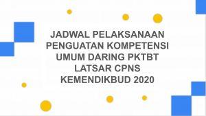 JADWAL PELAKSANAAN PENGUATAN KOMPETENSI UMUM DARING PKTBT LATSAR CPNS KEMENDIKBUD 2020 GELOMBANG 1 sampai 15